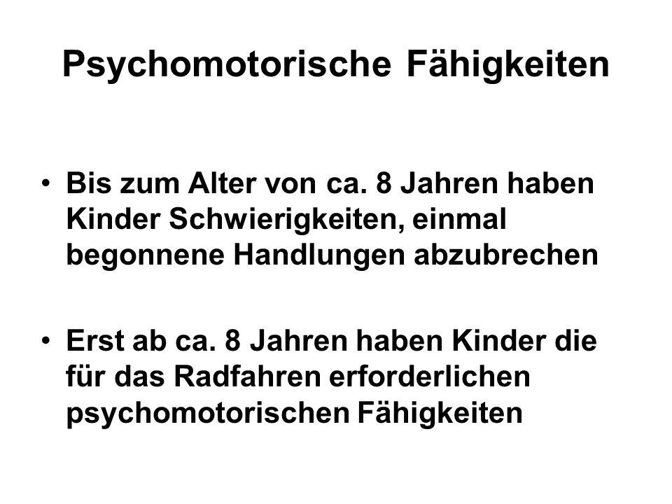 Psychomotorische Fähigkeiten Bis zum Alter von ca. 8 Jahren haben Kinder Schwierigkeiten, einmal begonnene Handlungen abzubrechen Erst ab ca. 8 Jahren