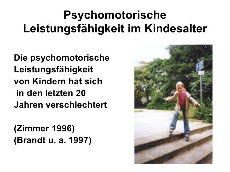 Psychomotorische Leistungsfähigkeit im Kindesalter Die psychomotorische Leistungsfähigkeit von Kindern hat sich in den letzten 20 Jahren verschlechter