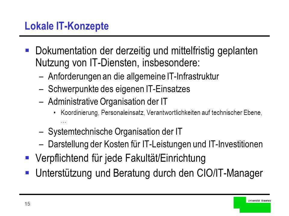 Universität Bielefeld 15 Lokale IT-Konzepte Dokumentation der derzeitig und mittelfristig geplanten Nutzung von IT-Diensten, insbesondere: –Anforderun