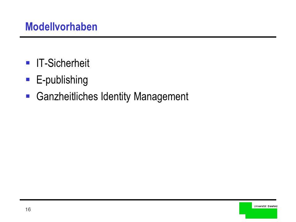 Universität Bielefeld 16 Modellvorhaben IT-Sicherheit E-publishing Ganzheitliches Identity Management