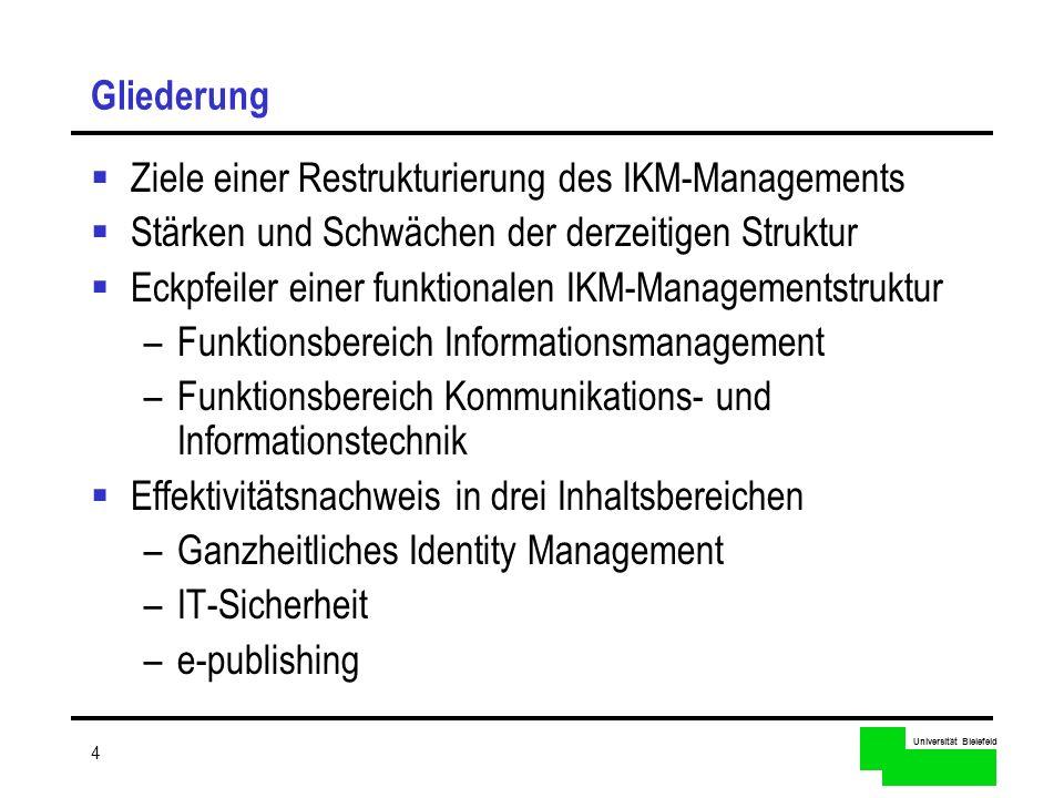 Universität Bielefeld 4 Gliederung Ziele einer Restrukturierung des IKM-Managements Stärken und Schwächen der derzeitigen Struktur Eckpfeiler einer fu