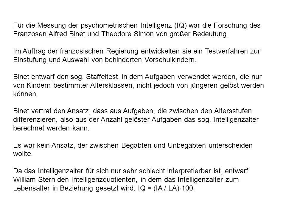 Für die Messung der psychometrischen Intelligenz (IQ) war die Forschung des Franzosen Alfred Binet und Theodore Simon von großer Bedeutung. Im Auftrag