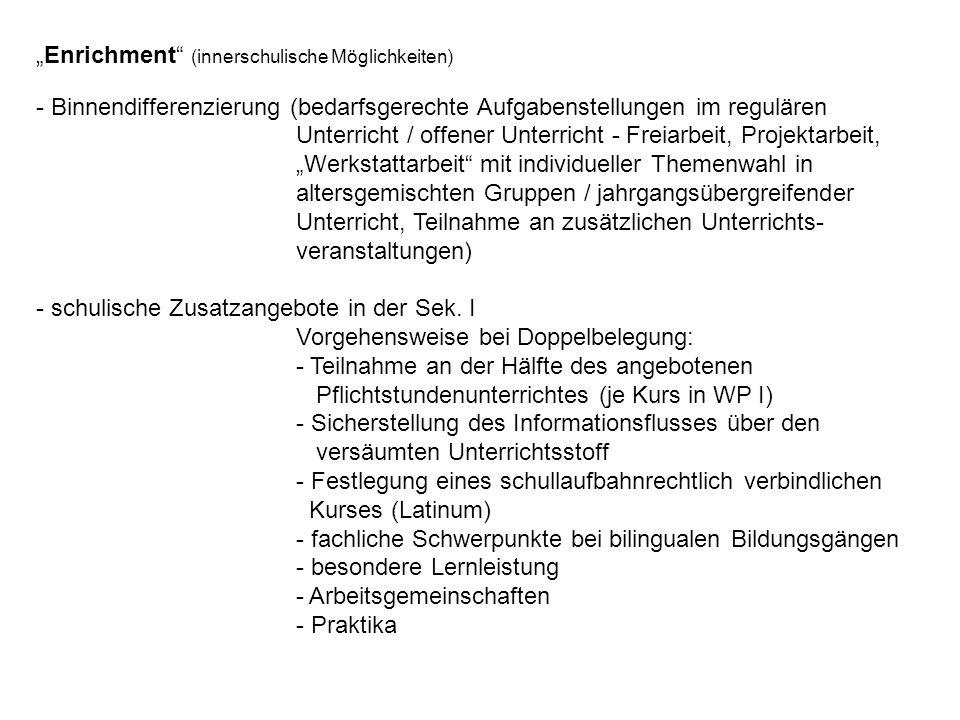 Enrichment (innerschulische Möglichkeiten) - Binnendifferenzierung (bedarfsgerechte Aufgabenstellungen im regulären Unterricht / offener Unterricht -