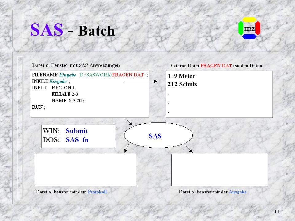 10 SAS - Arbeitsweise Es gibt zwei Modi mit SAS zu arbeiten: Batch DOS/UNIX: Auf Kommandoebene wird eine Datei mit SAS-Anweisungen ausgeführt WIN: Aus