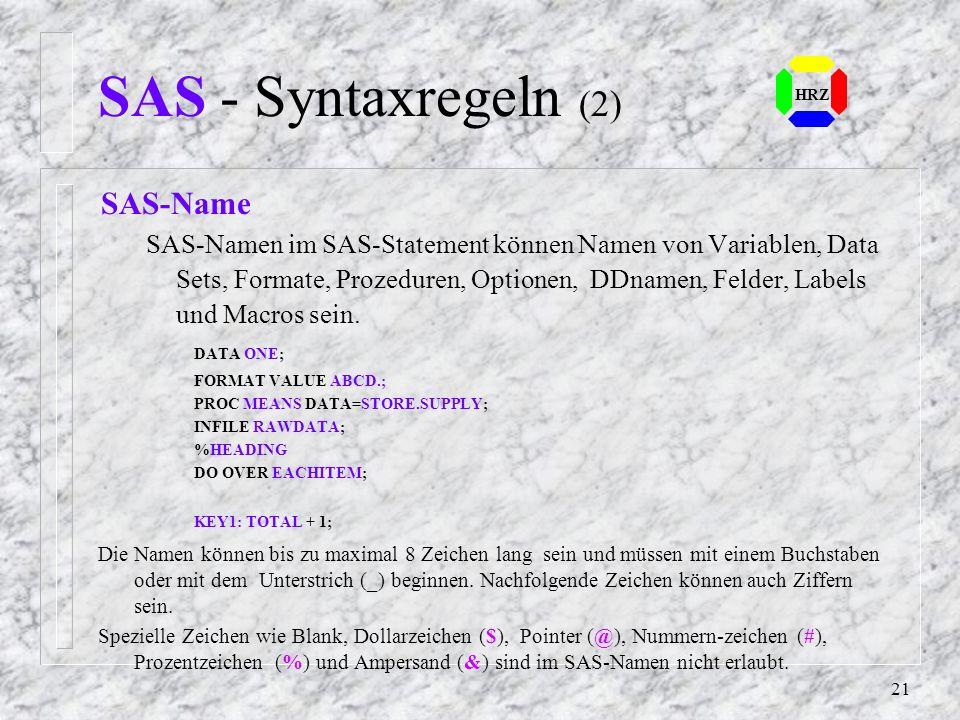 20 HRZ SAS - Syntaxregeln Befehlsbereich Alle Anweisungen können im freien Format im Programm-Editor eingetragen werden. Die Zeilen haben eine feste L