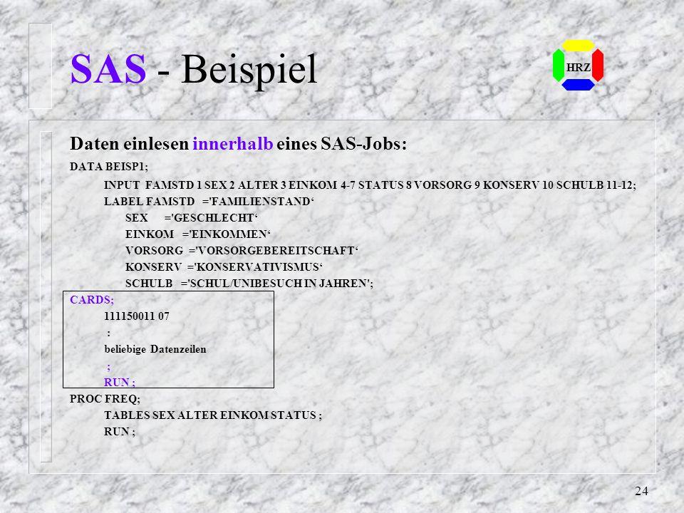 23 HRZ SAS - Syntaxregeln (3) Kommentar SAS bietet zwei Formate von Kommentaren an: - Zeilenkommentar und - Blockkommentar Der Zeilenkommentar beginnt
