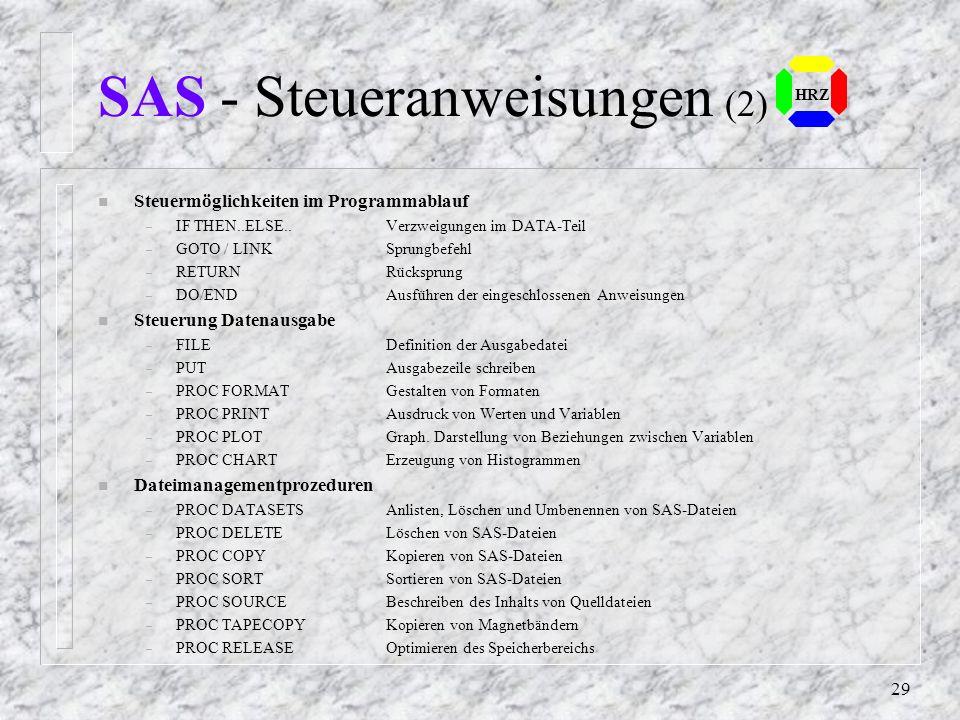 28 HRZ SAS - Steueranweisungen n Erzeugung und Abspeicherung von SAS-Dateien – DATA Beginn des Data-Teils – INPUT Anordnung der einzelnen Variablen –