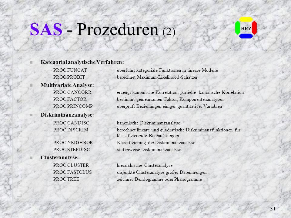 30 HRZ SAS - Prozeduren n Statistikprozeduren – PROC UNIVARIATE Bestimmung univariater statistischer Kennwerte – PROC SUMMARY Aggregierung für Untergr