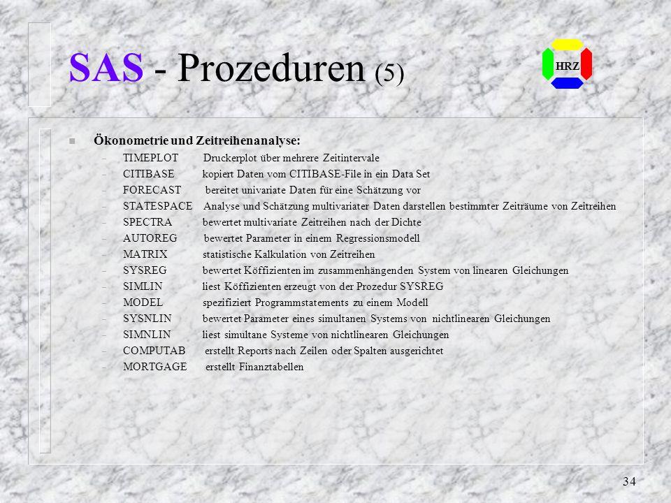 33 HRZ SAS - Prozeduren (4) n Graphische Prozeduren: – GANNO plottet durch ANNOTATE definierte data-sets – GCHART vertikale und horizontale Barcharts,