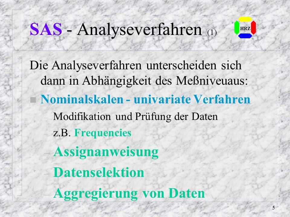 4 SAS - Daten Meßniveau – Nominalskalen Zahlen, denen Eigenschaften zugeordnet werden z.B. Geschlecht, Farbe – Ordinal- oder Rangskalen w.o., bilden a