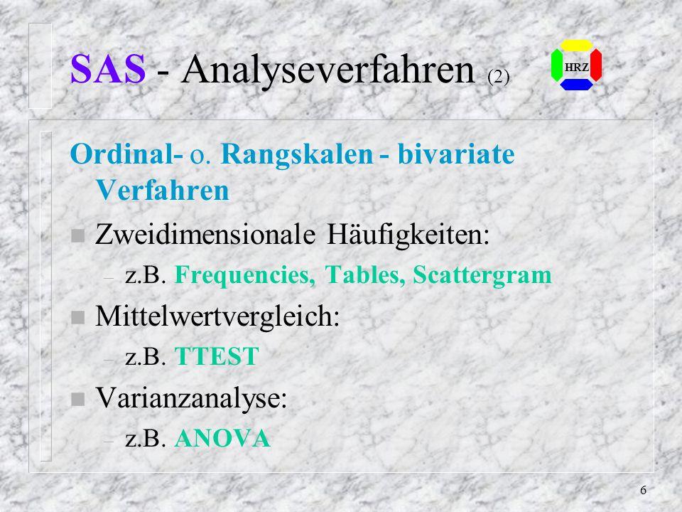 5 SAS - Analyseverfahren (1) Die Analyseverfahren unterscheiden sich dann in Abhängigkeit des Meßniveuaus: n Nominalskalen - univariate Verfahren – Mo