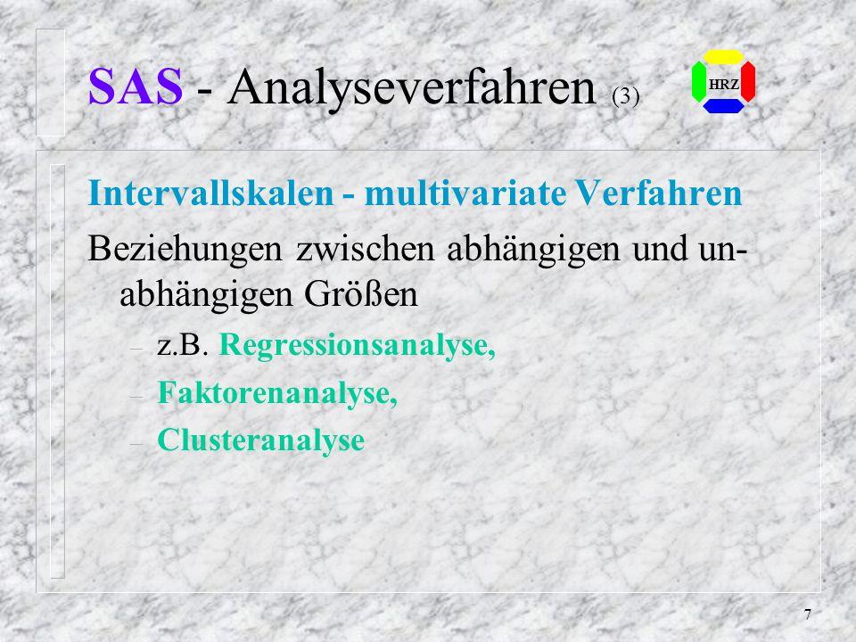 6 SAS - Analyseverfahren (2) Ordinal- o. Rangskalen - bivariate Verfahren n Zweidimensionale Häufigkeiten: – z.B. Frequencies, Tables, Scattergram n M
