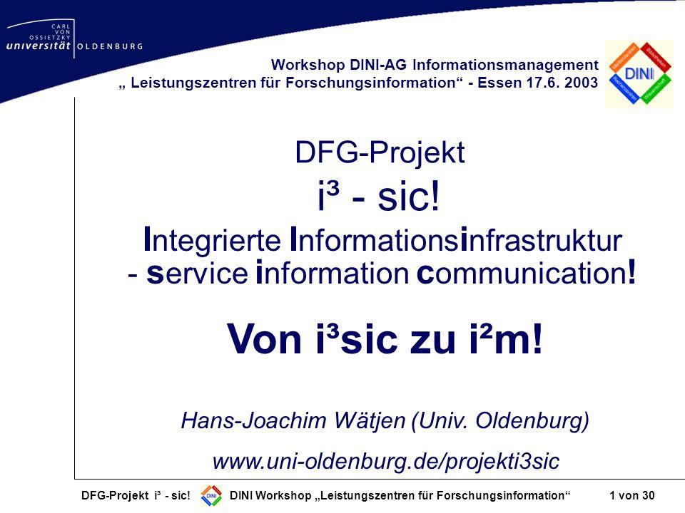 DFG-Projekt i³ - sic! DINI Workshop Leistungszentren für Forschungsinformation 1 von 30 DFG-Projekt i³ - sic! Workshop DINI-AG Informationsmanagement