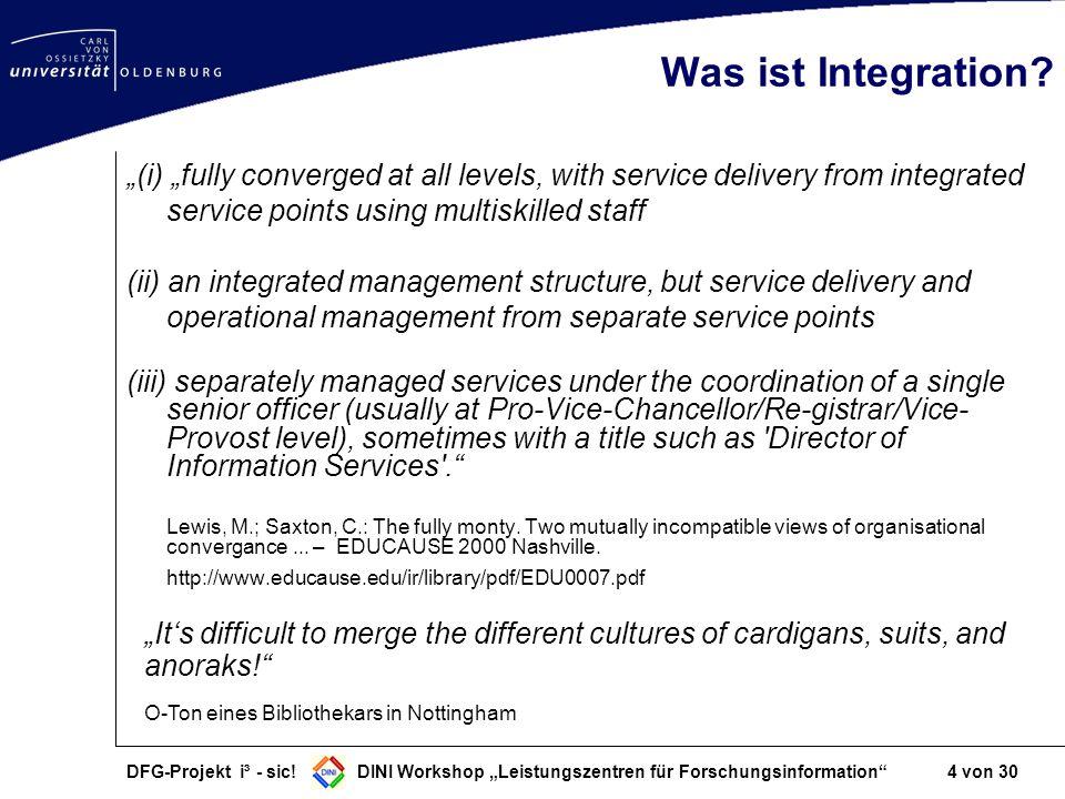 DFG-Projekt i³ - sic! DINI Workshop Leistungszentren für Forschungsinformation 4 von 30 Was ist Integration? (i) fully converged at all levels, with s