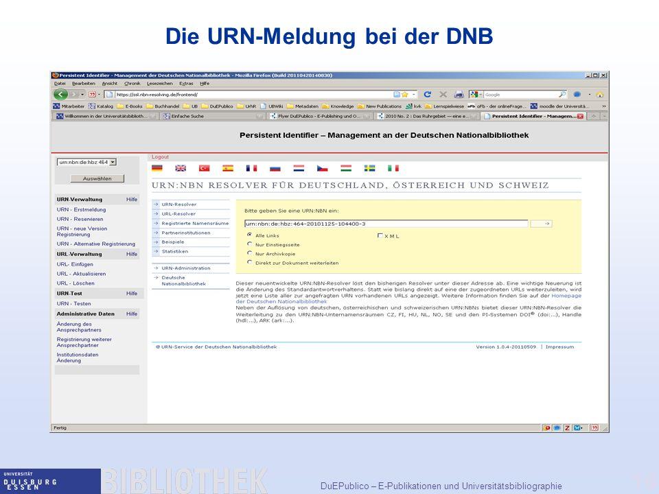 DuEPublico – E-Publikationen und Universitätsbibliographie 16 Die URN-Meldung bei der DNB