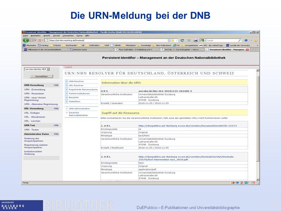 DuEPublico – E-Publikationen und Universitätsbibliographie 17 Die URN-Meldung bei der DNB
