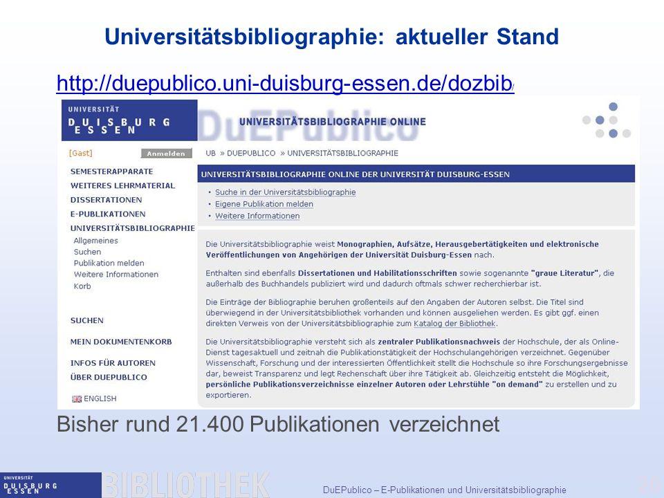 DuEPublico – E-Publikationen und Universitätsbibliographie 20 Universitätsbibliographie: aktueller Stand http://duepublico.uni-duisburg-essen.de/dozbib / Bisher rund 21.400 Publikationen verzeichnet