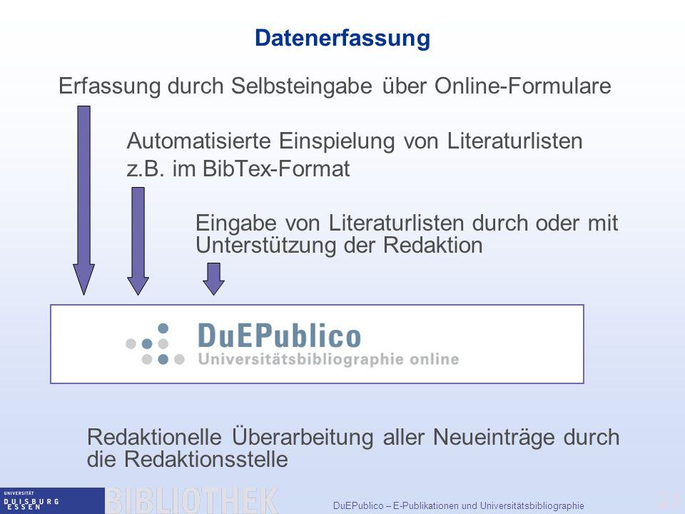 DuEPublico – E-Publikationen und Universitätsbibliographie 21 Datenerfassung Erfassung durch Selbsteingabe über Online-Formulare Automatisierte Einspielung von Literaturlisten z.B.