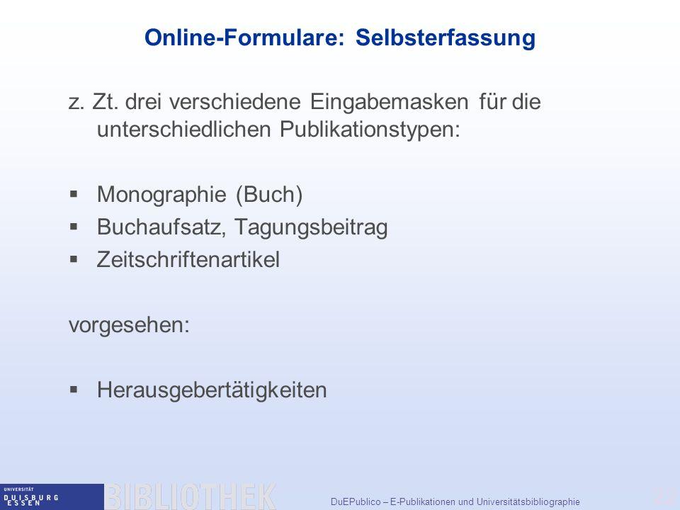 DuEPublico – E-Publikationen und Universitätsbibliographie 22 Online-Formulare: Selbsterfassung z.