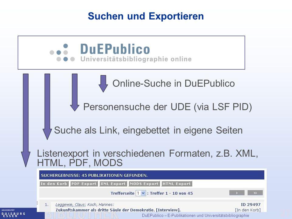 DuEPublico – E-Publikationen und Universitätsbibliographie 27 Suchen und Exportieren Online-Suche in DuEPublico Personensuche der UDE (via LSF PID) Suche als Link, eingebettet in eigene Seiten Listenexport in verschiedenen Formaten, z.B.