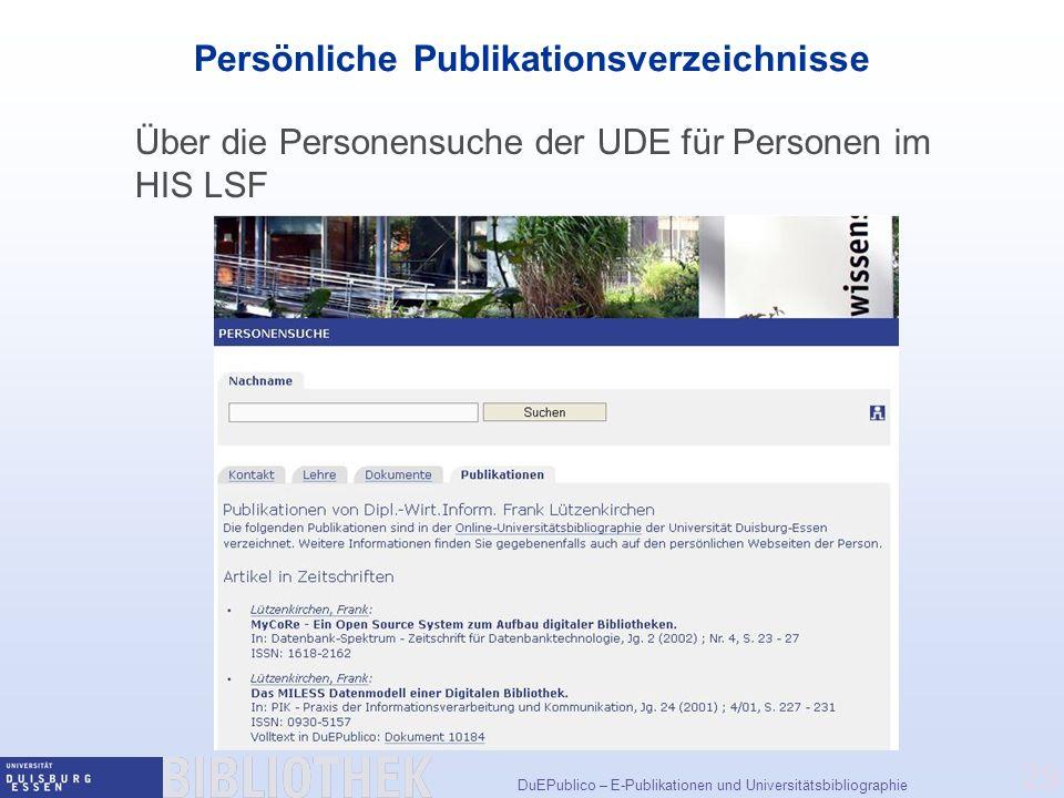 DuEPublico – E-Publikationen und Universitätsbibliographie 29 Persönliche Publikationsverzeichnisse Über die Personensuche der UDE für Personen im HIS LSF
