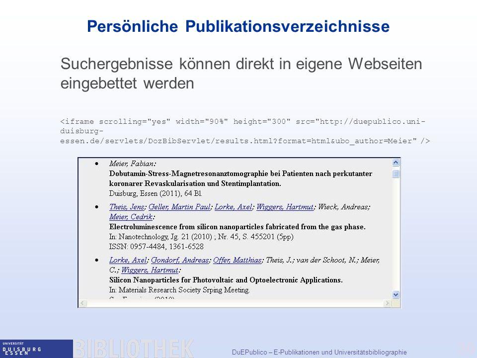 DuEPublico – E-Publikationen und Universitätsbibliographie 30 Persönliche Publikationsverzeichnisse Suchergebnisse können direkt in eigene Webseiten eingebettet werden