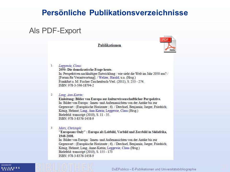 DuEPublico – E-Publikationen und Universitätsbibliographie 31 Persönliche Publikationsverzeichnisse Als PDF-Export