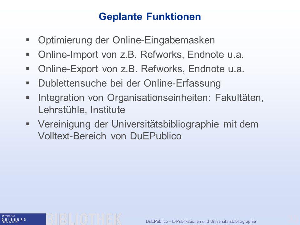 DuEPublico – E-Publikationen und Universitätsbibliographie 33 Geplante Funktionen Optimierung der Online-Eingabemasken Online-Import von z.B.