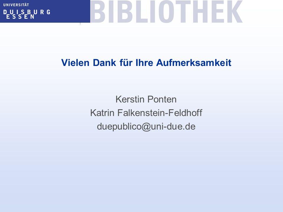 Vielen Dank für Ihre Aufmerksamkeit Kerstin Ponten Katrin Falkenstein-Feldhoff duepublico@uni-due.de