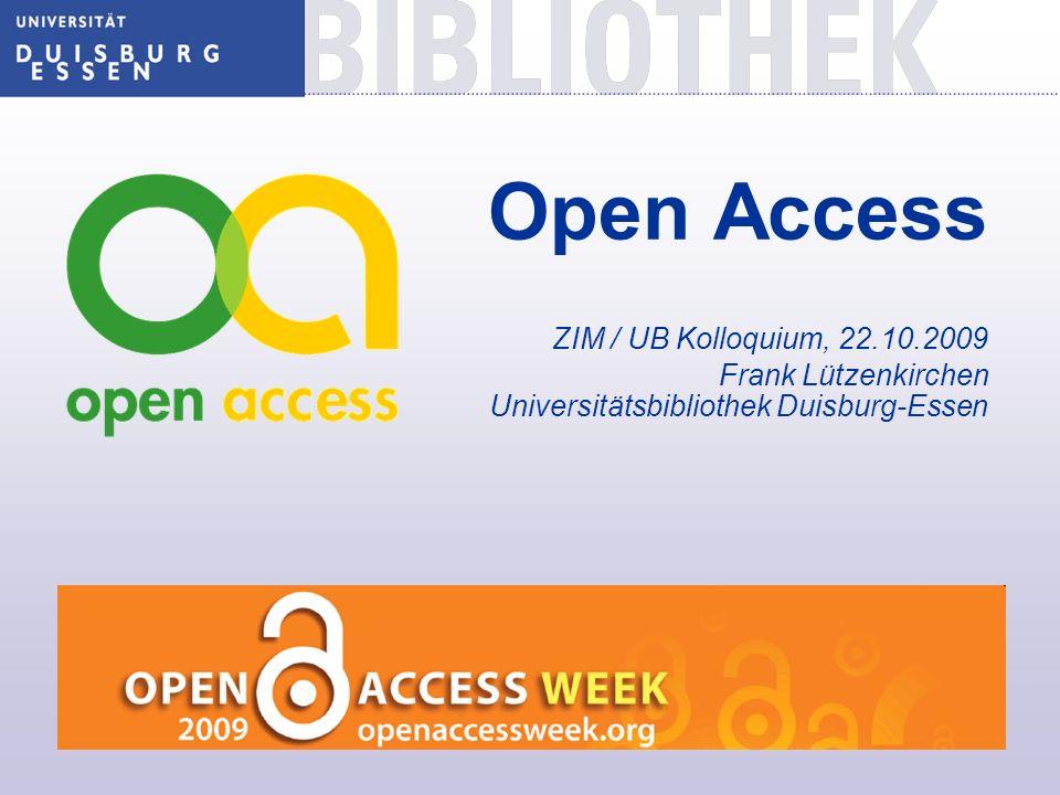 Open Access ZIM / UB Kolloquium, 22.10.2009 Frank Lützenkirchen Universitätsbibliothek Duisburg-Essen