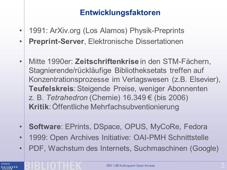 ZIM / UB Kolloquium Open Access 3 Entwicklungsfaktoren 1991: ArXiv.org (Los Alamos) Physik-Preprints Preprint-Server, Elektronische Dissertationen Mitte 1990er: Zeitschriftenkrise in den STM-Fächern, Stagnierende/rückläufige Bibliotheksetats treffen auf Konzentrationsprozesse im Verlagswesen (z.B.