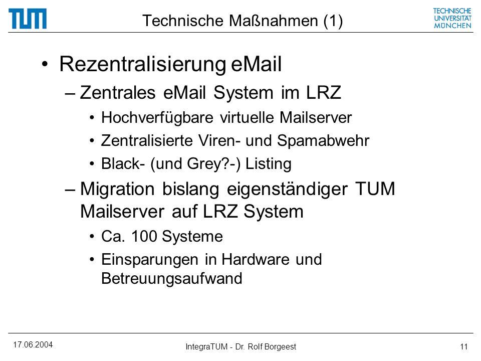 17.06.2004 IntegraTUM - Dr. Rolf Borgeest11 Technische Maßnahmen (1) Rezentralisierung eMail –Zentrales eMail System im LRZ Hochverfügbare virtuelle M