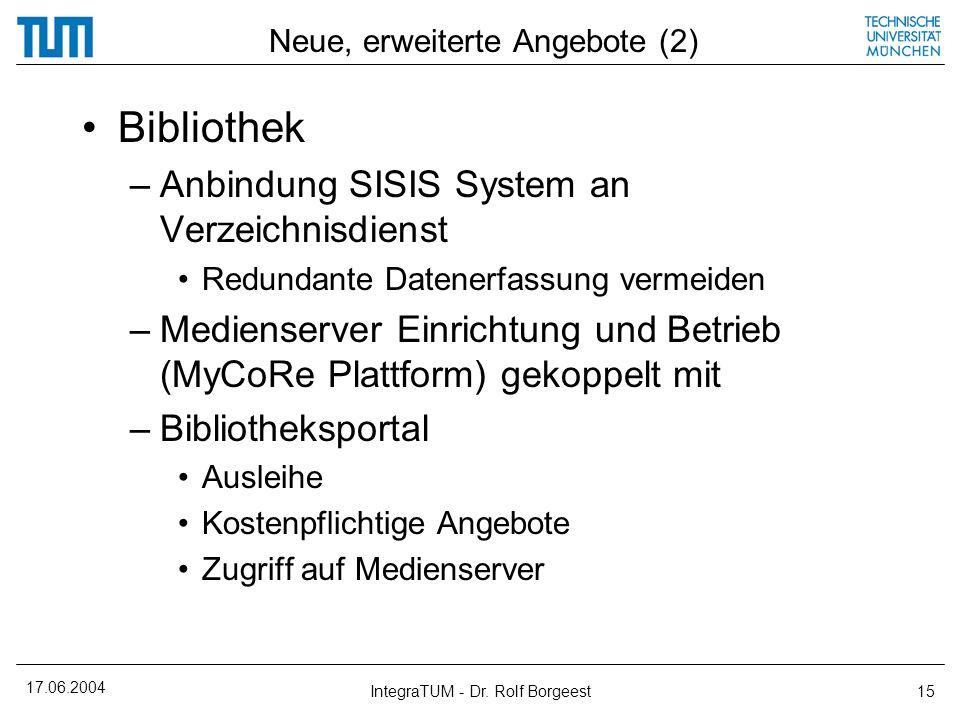 17.06.2004 IntegraTUM - Dr. Rolf Borgeest15 Neue, erweiterte Angebote (2) Bibliothek –Anbindung SISIS System an Verzeichnisdienst Redundante Datenerfa