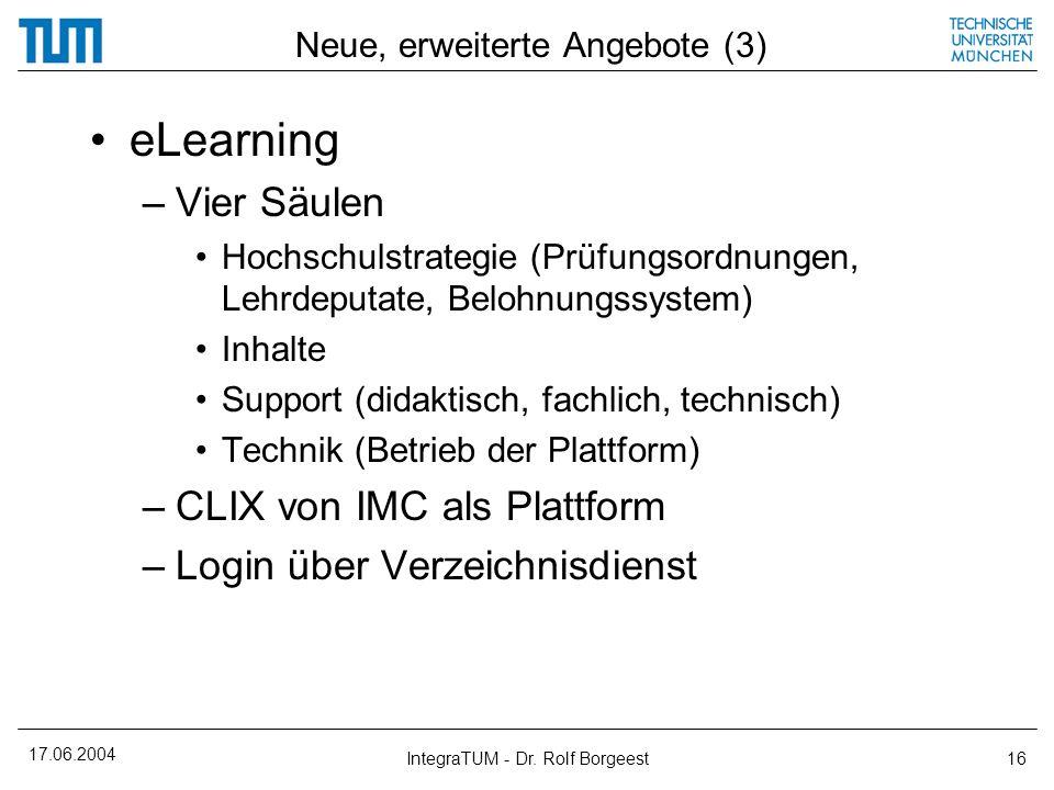 17.06.2004 IntegraTUM - Dr. Rolf Borgeest16 Neue, erweiterte Angebote (3) eLearning –Vier Säulen Hochschulstrategie (Prüfungsordnungen, Lehrdeputate,