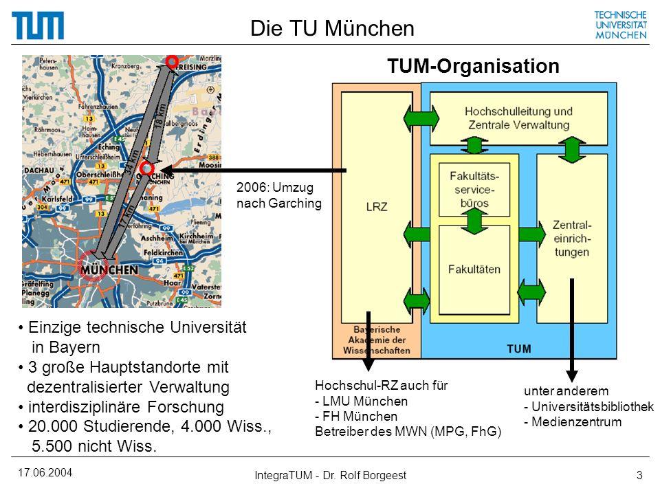 17.06.2004 IntegraTUM - Dr. Rolf Borgeest3 Die TU München Einzige technische Universität in Bayern 3 große Hauptstandorte mit dezentralisierter Verwal