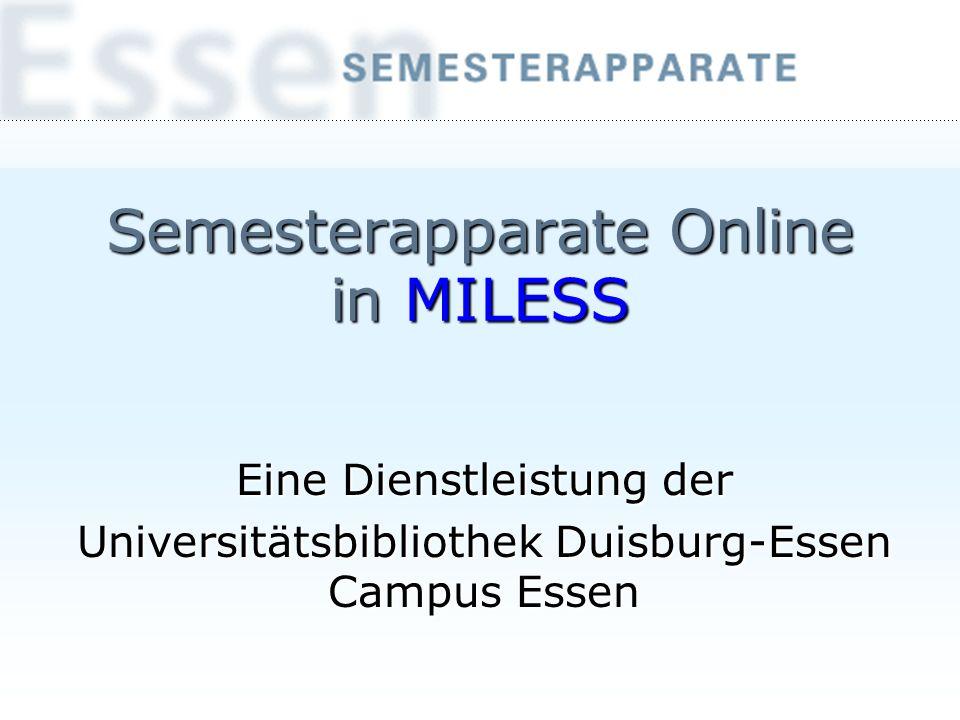Semesterapparate Online in MILESS Eine Dienstleistung der Universitätsbibliothek Duisburg-Essen Campus Essen