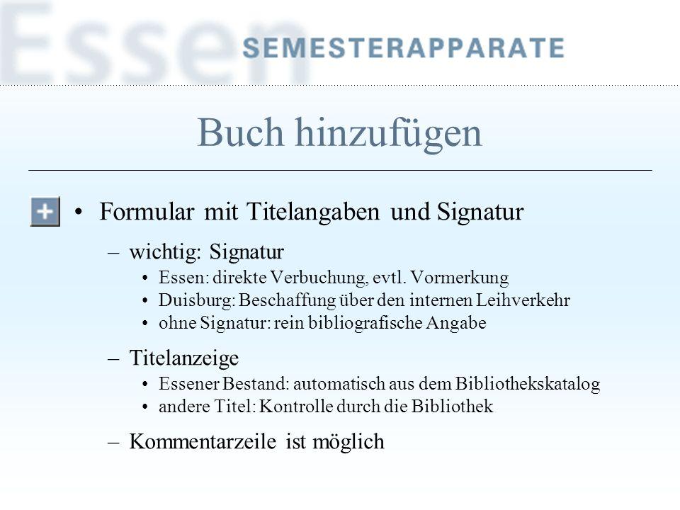 Buch hinzufügen Formular mit Titelangaben und Signatur –wichtig: Signatur Essen: direkte Verbuchung, evtl. Vormerkung Duisburg: Beschaffung über den i