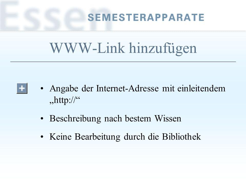 WWW-Link hinzufügen Angabe der Internet-Adresse mit einleitendem http:// Beschreibung nach bestem Wissen Keine Bearbeitung durch die Bibliothek