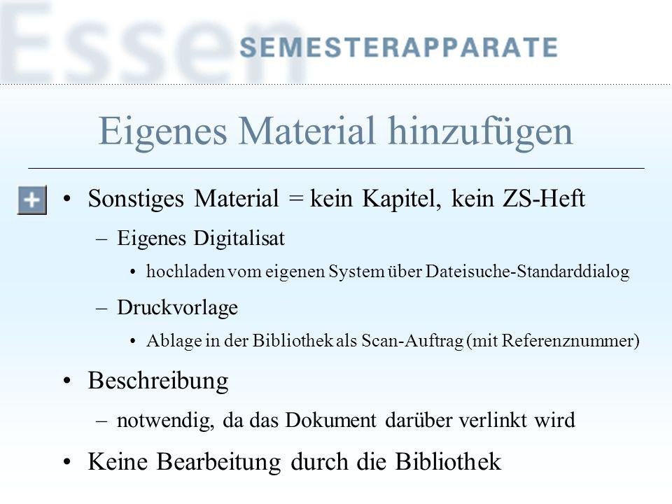Eigenes Material hinzufügen Sonstiges Material = kein Kapitel, kein ZS-Heft –Eigenes Digitalisat hochladen vom eigenen System über Dateisuche-Standard