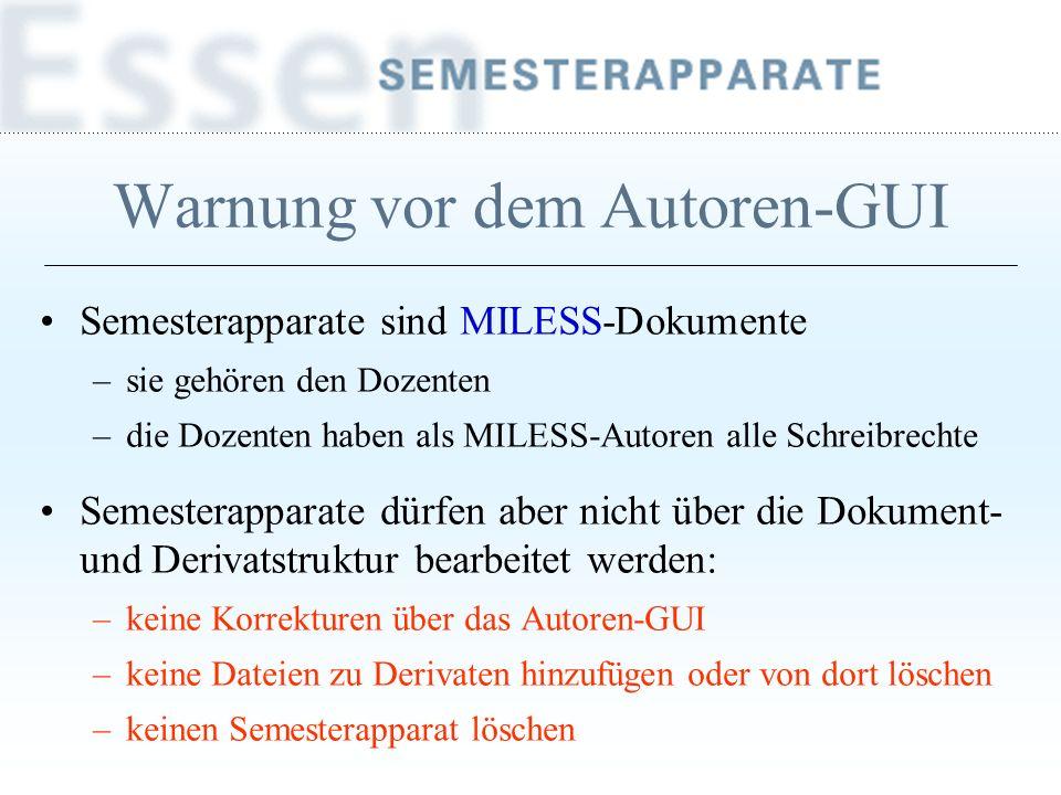 Warnung vor dem Autoren-GUI Semesterapparate sind MILESS-Dokumente –sie gehören den Dozenten –die Dozenten haben als MILESS-Autoren alle Schreibrechte
