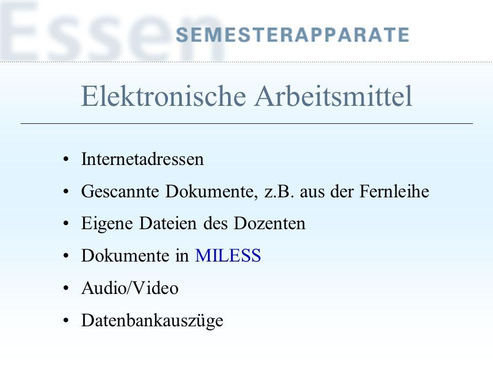 Elektronische Arbeitsmittel Internetadressen Gescannte Dokumente, z.B. aus der Fernleihe Eigene Dateien des Dozenten Dokumente in MILESS Audio/Video D
