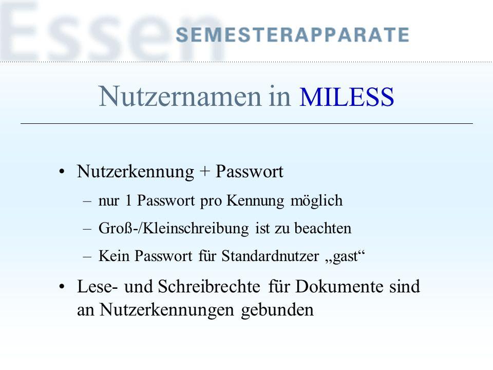 Nutzernamen in MILESS Nutzerkennung + Passwort –nur 1 Passwort pro Kennung möglich –Groß-/Kleinschreibung ist zu beachten –Kein Passwort für Standardn