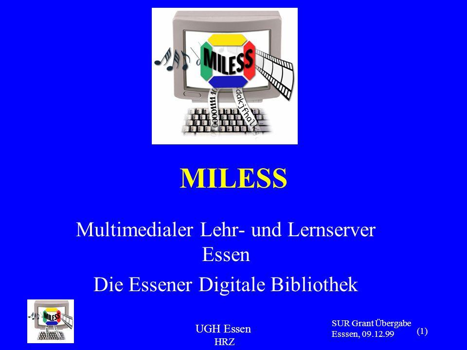 UGH Essen HRZ SUR Grant Übergabe Esssen, 09.12.99 (1) MILESS Multimedialer Lehr- und Lernserver Essen Die Essener Digitale Bibliothek