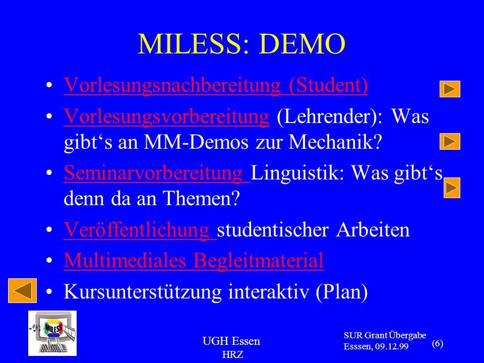 UGH Essen HRZ SUR Grant Übergabe Esssen, 09.12.99 (7) MILESS: Struktur Datenmodell Architektur Autorenoberfläche Rechteverwaltung
