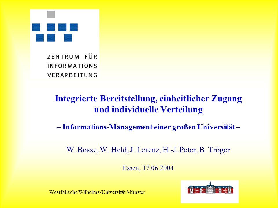 Westfälische Wilhelms-Universität Münster Integrierte Bereitstellung, einheitlicher Zugang und individuelle Verteilung – Informations-Management einer großen Universität – W.