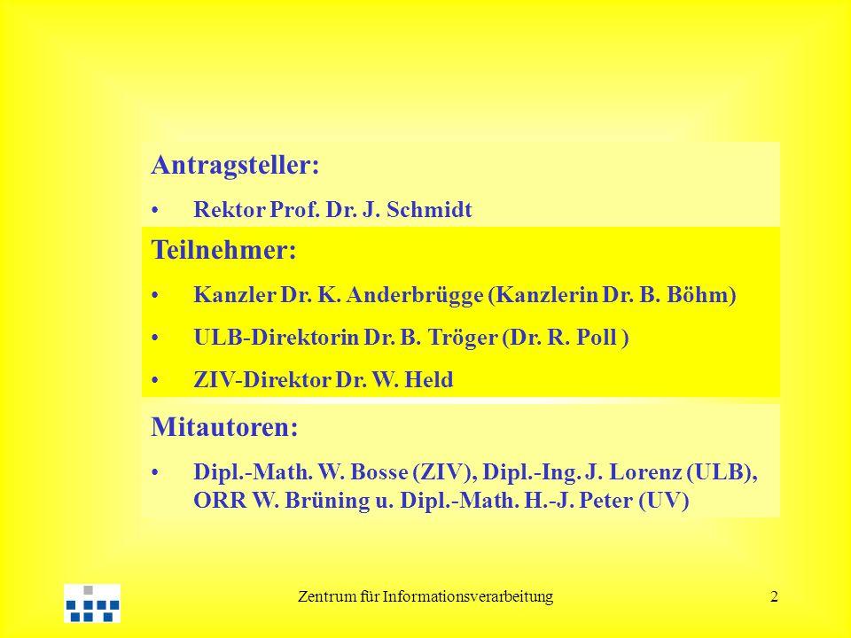 Zentrum für Informationsverarbeitung2 Antragsteller: Rektor Prof. Dr. J. Schmidt Teilnehmer: Kanzler Dr. K. Anderbrügge (Kanzlerin Dr. B. Böhm) ULB-Di