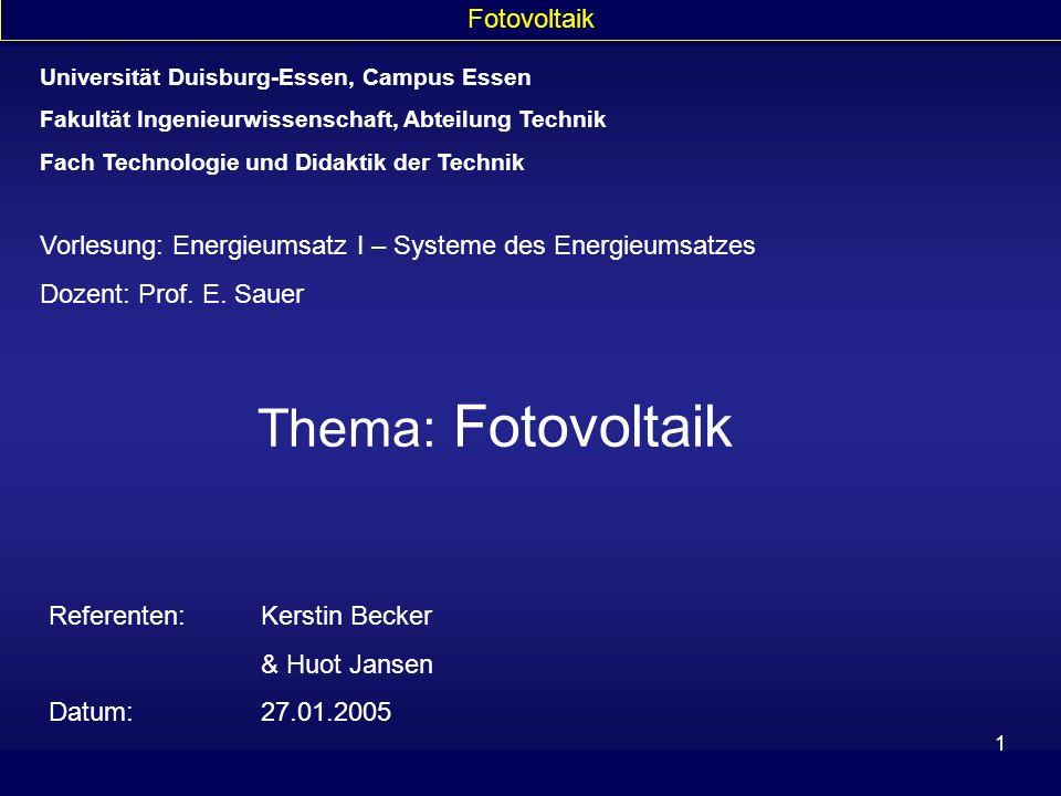 1 Fotovoltaik Vorlesung: Energieumsatz I – Systeme des Energieumsatzes Dozent: Prof. E. Sauer Thema: Fotovoltaik Referenten: Kerstin Becker & Huot Jan