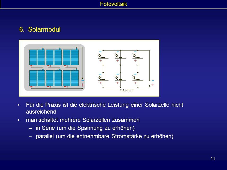 11 6. Solarmodul Für die Praxis ist die elektrische Leistung einer Solarzelle nicht ausreichend man schaltet mehrere Solarzellen zusammen –in Serie (u