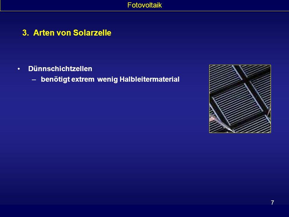 7 Dünnschichtzellen –benötigt extrem wenig Halbleitermaterial 3. Arten von Solarzelle Fotovoltaik