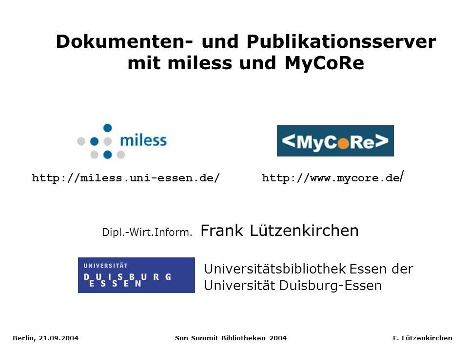 Berlin, 21.09.2004 Sun Summit Bibliotheken 2004 F. Lützenkirchen Dokumenten- und Publikationsserver mit miless und MyCoRe Dipl.-Wirt.Inform. Frank Lüt